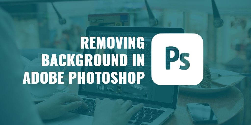 Easy and Quick Ways to Remove a Background in Photoshop