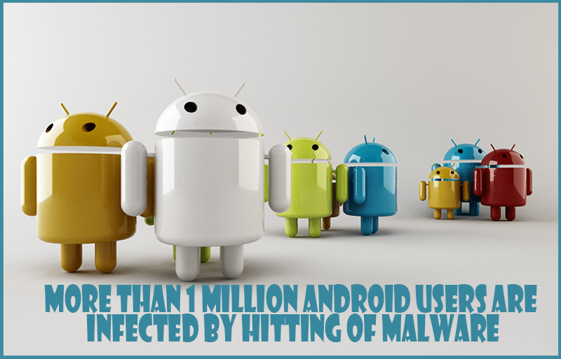 More than 1 million Android Users are infected by Hitting of Malware