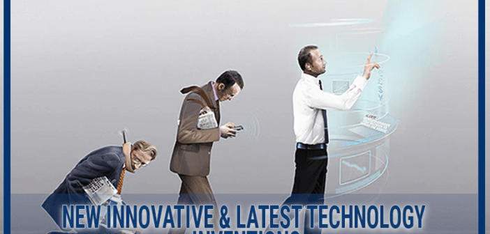 New Innovative & Latest Technology Inventions