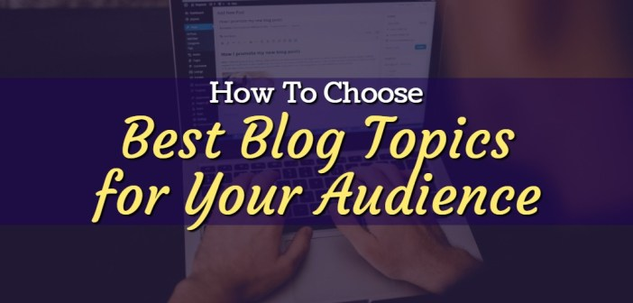 4-simple-ways-to-choose-the-best-blog-topics-for-your-audience