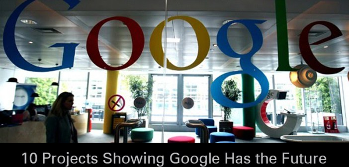 10 Projects Showing Google Has the Future Figured Out