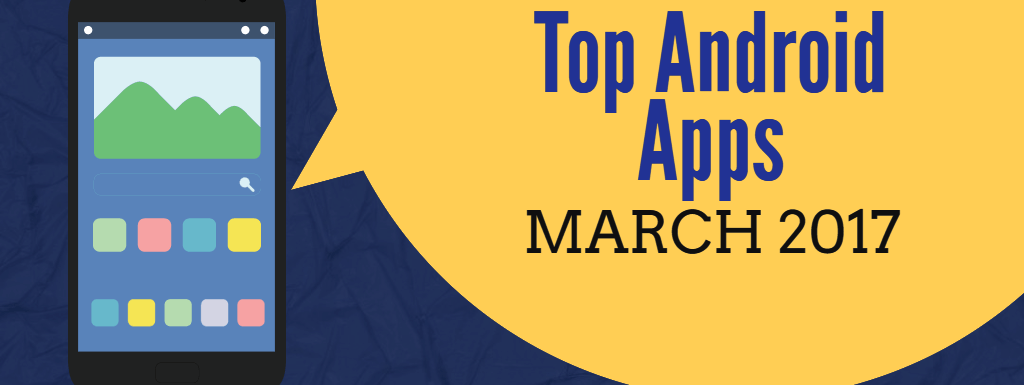 Top Android Apps For March 2017