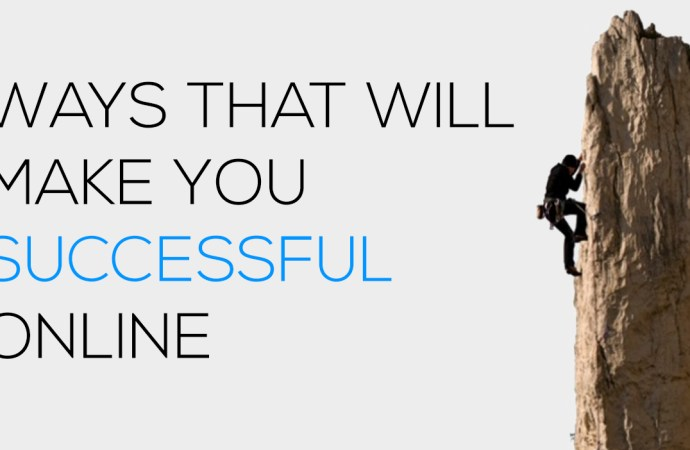 Ways that Will Make you Successful Online