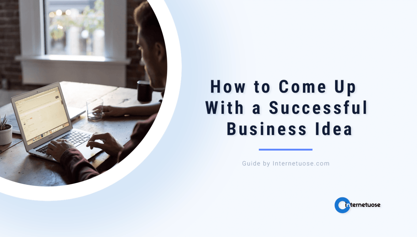 How to Come Up With a Business Idea for the Successful Business