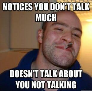 Good guy greg - talk much
