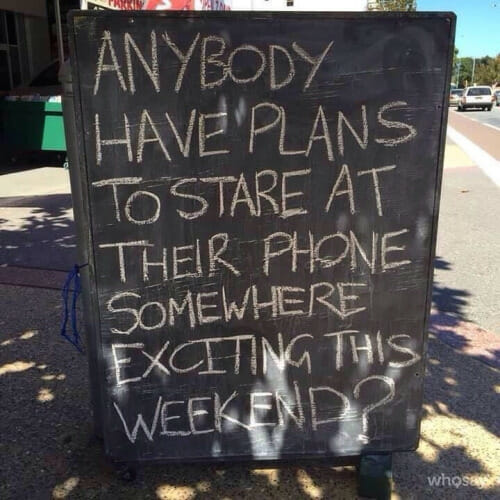 Anybody have plans to stare at their phones somewhere exciting this weekend?