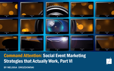 Command Attention: Social Event Marketing Strategies That Actually Work, Part IV