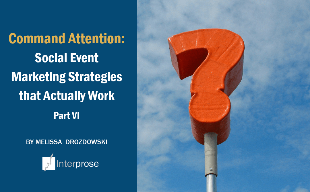 Command Attention: Social Event Marketing Strategies That Actually Work, Part VI