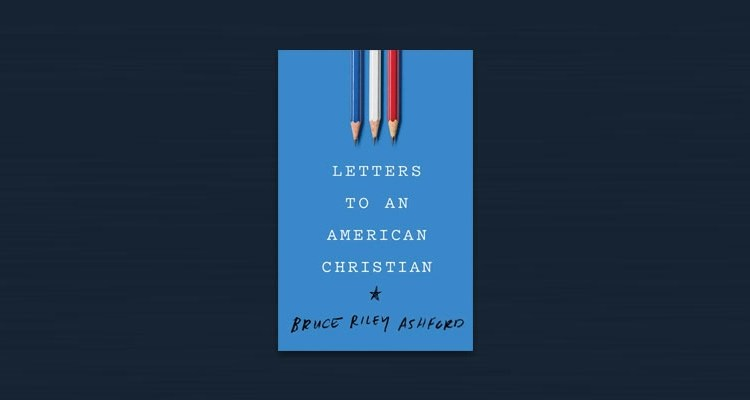 "Enter for a Chance to Win ""Letters to an American Christian"" by Bruce Riley Ashford"