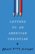 Letters to an American Christian by Bruce Ashford
