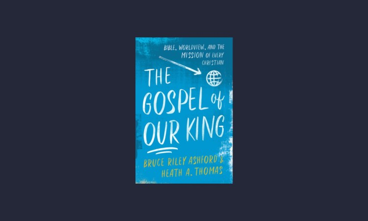 "Enter to Win ""The Gospel of Our King"" by Bruce Riley Ashford and Heath A. Thomas"