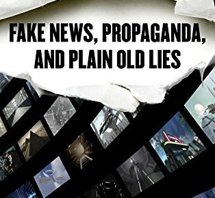 Fake News Propaganda and Plain Old Lies How to Find Trustworthy Information in the Digital Age - Fake News, Propaganda, and Plain Old Lies: How to Find Trustworthy Information in the Digital Age