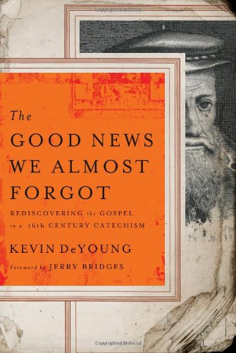 The Good News We Almost Forgot Rediscovering the Gospel in a 16th Century Catechism - The Good News We Almost Forgot: Rediscovering the Gospel in a 16th Century Catechism