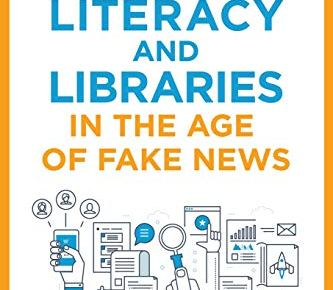 Information Literacy and Libraries in the Age of Fake News - Information Literacy and Libraries in the Age of Fake News