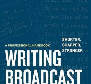 Writing Broadcast News ― Shorter Sharper Stronger A Professional Handbook - Writing Broadcast News ― Shorter, Sharper, Stronger: A Professional Handbook