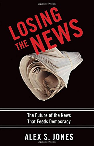 51C++kEGjnL - Losing the News: The Future of the News that Feeds Democracy (Institutions of American Democracy)