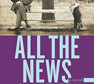 All the News I Need a novel Juniper Prize for Fiction - All the News I Need: a novel (Juniper Prize for Fiction)