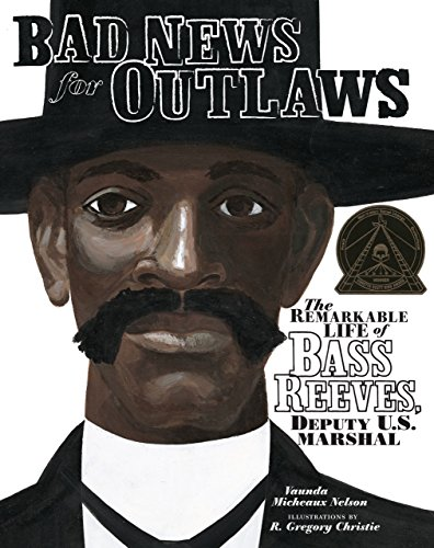 Bad News for Outlaws The Remarkable Life of Bass Reeves Deputy U. S. Marshal Exceptional Social Studies Titles for Intermediate Grades Nelson Vaunda Micheaux - Bad News for Outlaws: The Remarkable Life of Bass Reeves, Deputy U. S. Marshal (Exceptional Social Studies Titles for Intermediate Grades) (Nelson, Vaunda Micheaux)