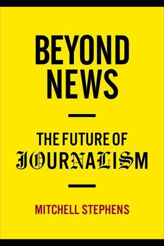 Beyond News The Future of Journalism Columbia Journalism Review Books - Beyond News: The Future of Journalism (Columbia Journalism Review Books)