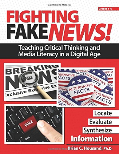 Fighting Fake News Teaching Critical Thinking and Media Literacy in a Digital Age - Fighting Fake News!: Teaching Critical Thinking and Media Literacy in a Digital Age