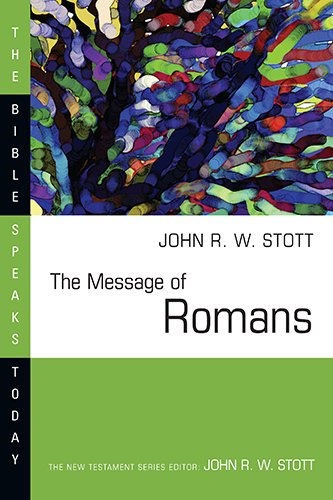 The Message of Romans Gods Good News for the World Bible Speaks Today - The Message of Romans: God's Good News for the World (Bible Speaks Today)