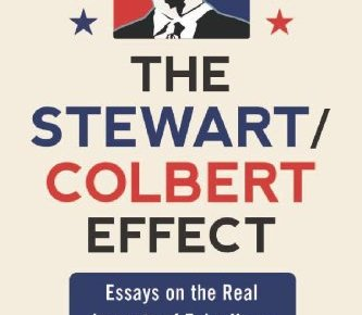 The Stewart Colbert Effect Essays on the Real Impacts of Fake News - The Stewart / Colbert Effect: Essays on the Real Impacts of Fake News