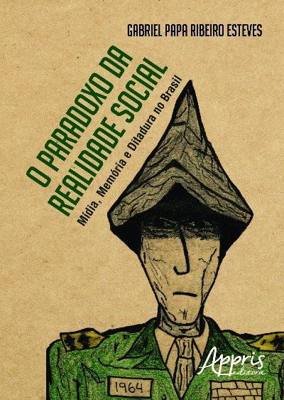 O paradoxo da realidade social – Mídia, Memória e Ditadura no Brasil