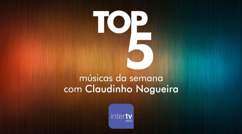 TOP 5 - As músicas mais tocadas da semana - Claudinho Nogueira