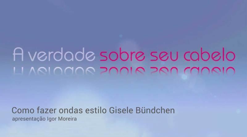 Como fazer ondas estilo Gisele Bündchen por Igor Moreira