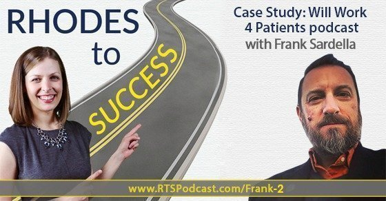 Case Study: Will Work 4 Patients podcast with Frank Sardella