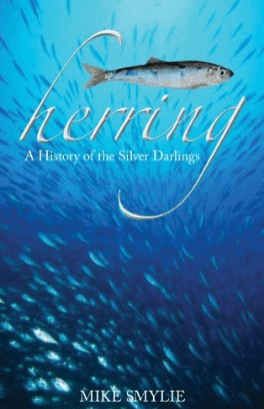 Mike Smylie Herring - A History of the Silver Darlings