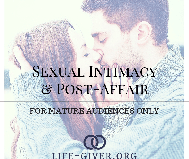 Sexual Intimacy & Post Affair – Lifegiver Podcast