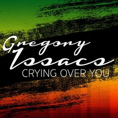Gregory Isaacs – Crying Over You (2017)