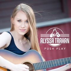 Alyssa Trahan – Push Play EP (2017)
