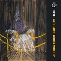 Ulver – Sic Transit Gloria Mundi EP (2017)