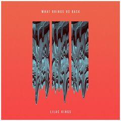 Lilac Kings – What Brings Us Back (2017)