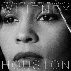 Whitney Houston – I Wish You Love: More From The Bodyguard (2017)