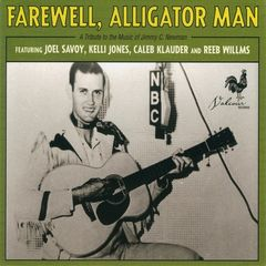 Various Artist or Bands – Farewell, Alligator Man: a Tribute to the Music of Jimmy C. Newman (2017)