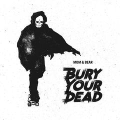Mom & Bear – Bury Your Dead (2018)