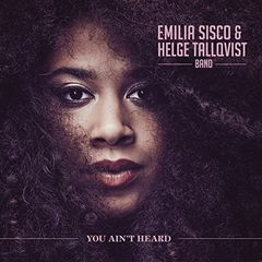 Emilia Sisco & Helge Tallqvist Band – You Ain't Heard (2018)