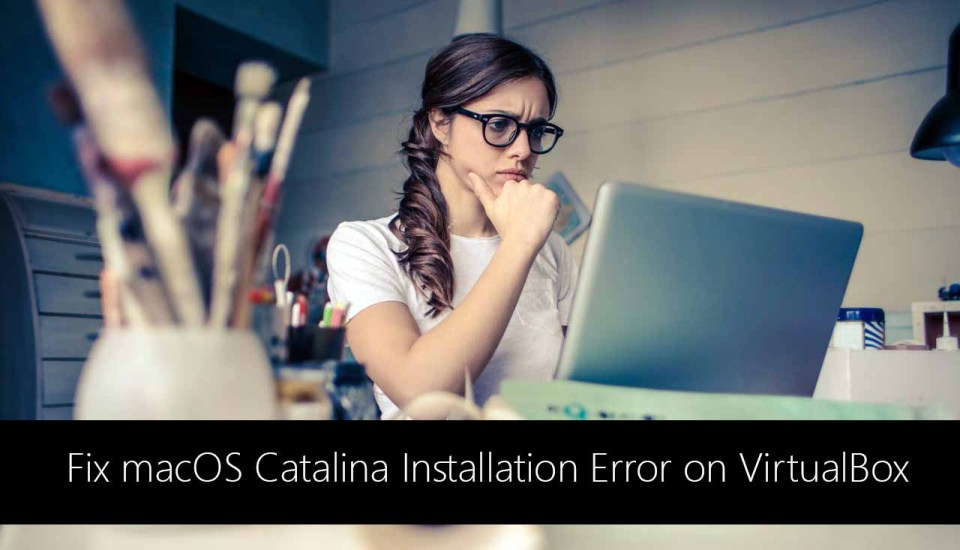 Fix macOS 10 15 Catalina Installation Error on VirtualBox on