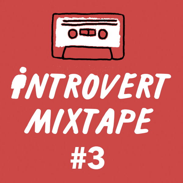 Introvert Mixtape #3 by Josh Ryan Higgins