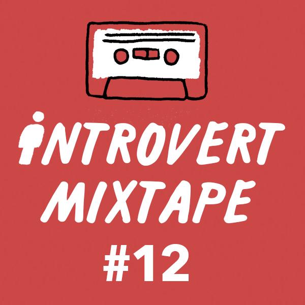 Introvert Mixtape #12 (Relax)