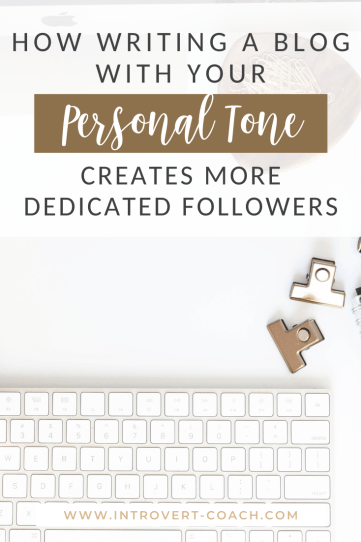 How Writing a Blog with Your Personal Tone Creates More Dedicated Followers