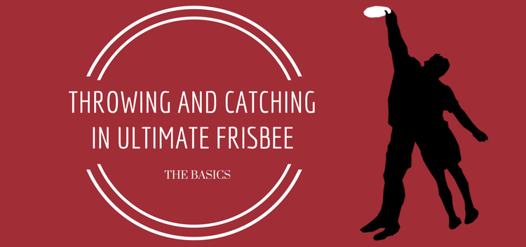 throwing and catching in ultimate frisbee the basics