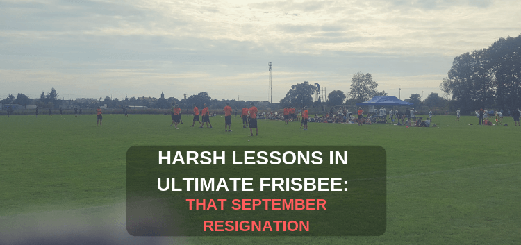 Harsh Lessons In Ultimate Frisbee