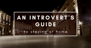Introvert's guide to stay at home