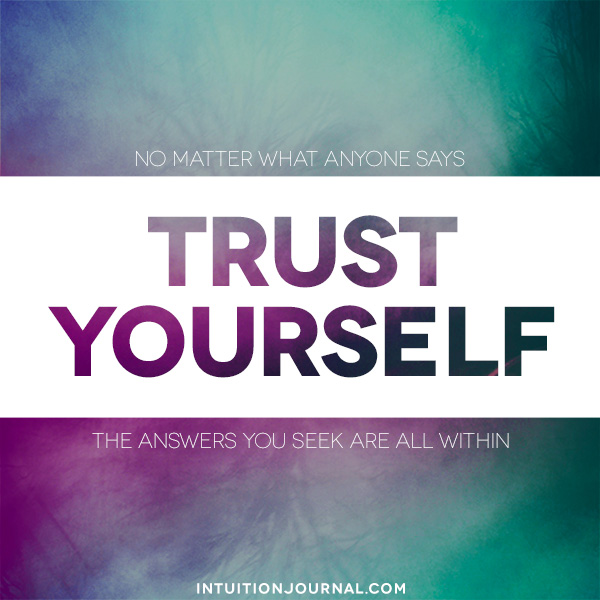Trust yourself - no matter what anyone says