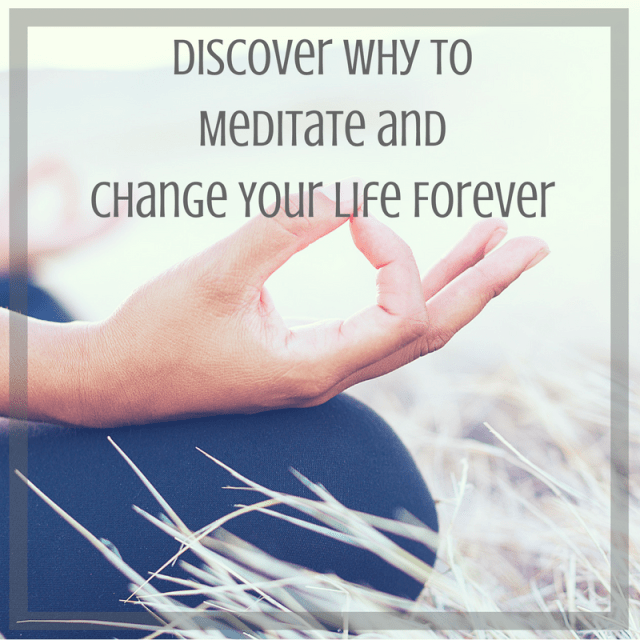 Discover Why to Meditate and Change Your Life