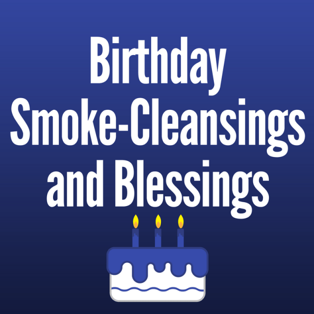 Birthday Smoke-Cleansings and Blessings